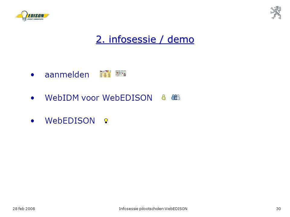 28 feb 2008Infosessie pilootscholen WebEDISON30 2. infosessie / demo aanmelden WebIDM voor WebEDISON WebEDISON