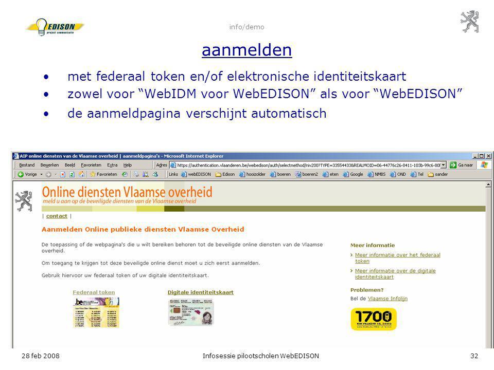 """28 feb 2008Infosessie pilootscholen WebEDISON32 info/demo aanmelden met federaal token en/of elektronische identiteitskaart zowel voor """"WebIDM voor We"""