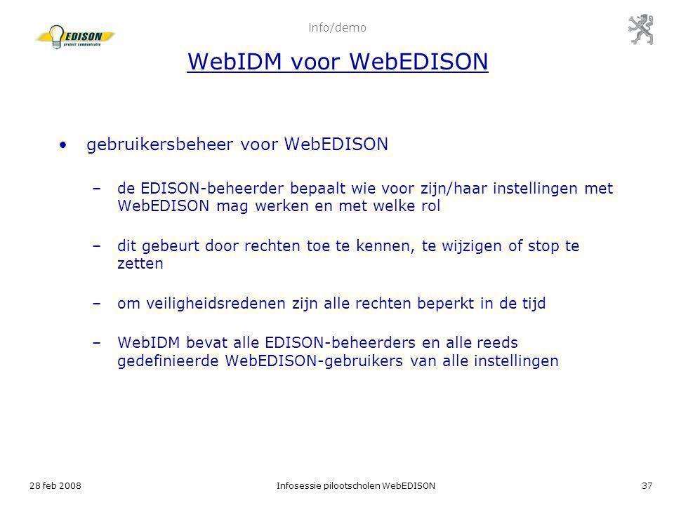 28 feb 2008Infosessie pilootscholen WebEDISON37 info/demo WebIDM voor WebEDISON gebruikersbeheer voor WebEDISON –de EDISON-beheerder bepaalt wie voor
