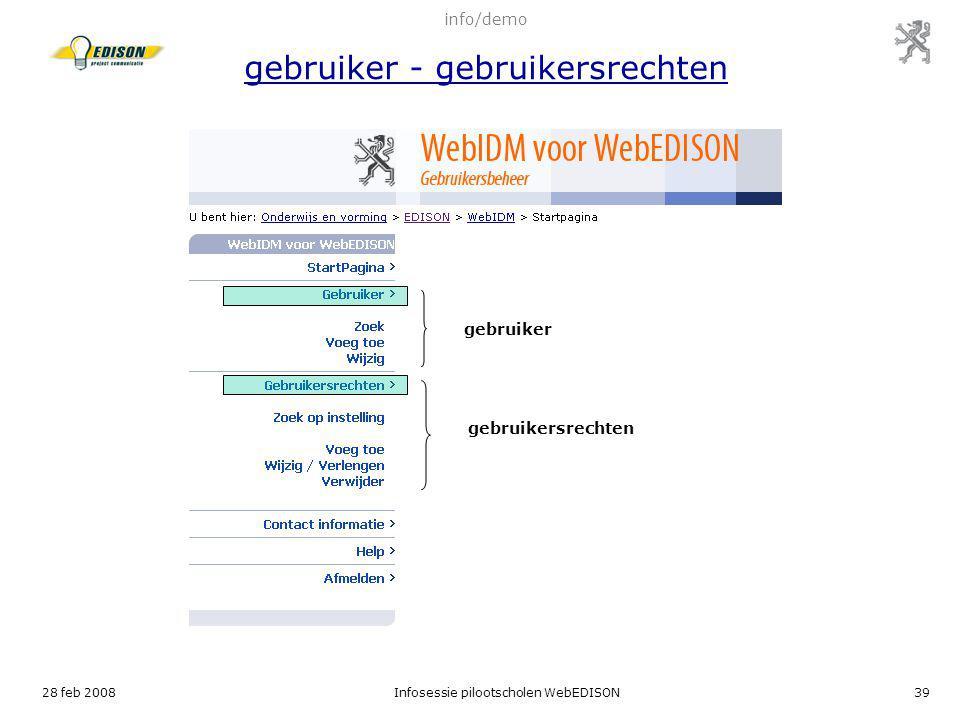 28 feb 2008Infosessie pilootscholen WebEDISON39 gebruiker gebruikersrechten info/demo gebruiker - gebruikersrechten