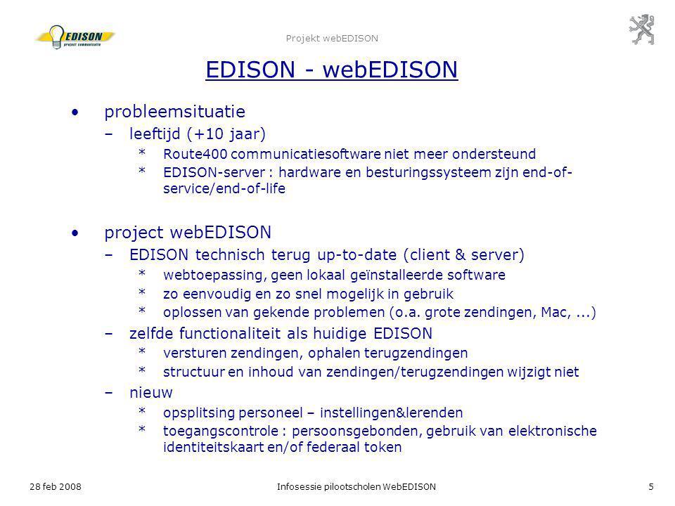 28 feb 2008Infosessie pilootscholen WebEDISON5 Projekt webEDISON EDISON - webEDISON probleemsituatie –leeftijd (+10 jaar) *Route400 communicatiesoftwa