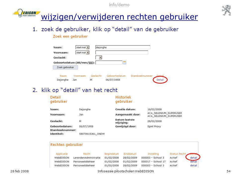 """28 feb 2008Infosessie pilootscholen WebEDISON54 1.zoek de gebruiker, klik op """"detail"""" van de gebruiker 2.klik op """"detail"""" van het recht info/demo wijz"""