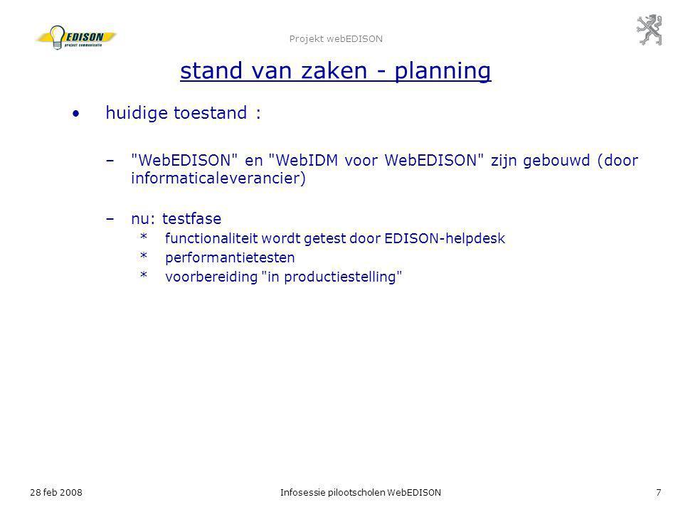 28 feb 2008Infosessie pilootscholen WebEDISON7 Projekt webEDISON stand van zaken - planning huidige toestand : –