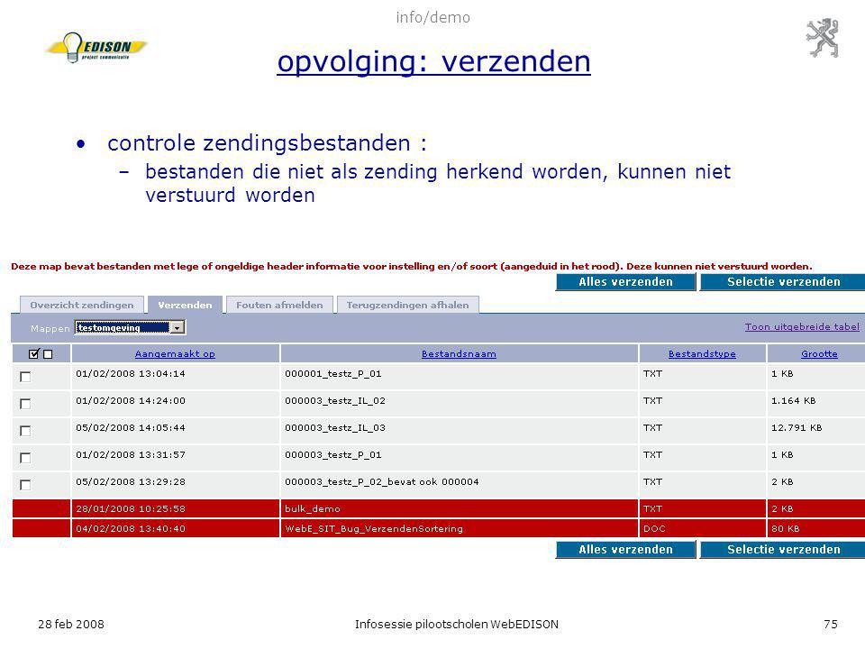 28 feb 2008Infosessie pilootscholen WebEDISON75 info/demo opvolging: verzenden controle zendingsbestanden : –bestanden die niet als zending herkend wo