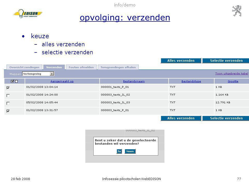 28 feb 2008Infosessie pilootscholen WebEDISON77 keuze –alles verzenden –selectie verzenden info/demo opvolging: verzenden