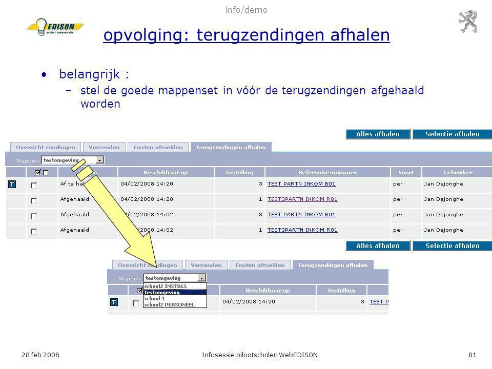 28 feb 2008Infosessie pilootscholen WebEDISON81 belangrijk : –stel de goede mappenset in vóór de terugzendingen afgehaald worden info/demo opvolging: