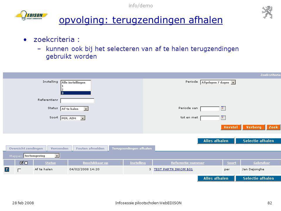 28 feb 2008Infosessie pilootscholen WebEDISON82 zoekcriteria : –kunnen ook bij het selecteren van af te halen terugzendingen gebruikt worden info/demo