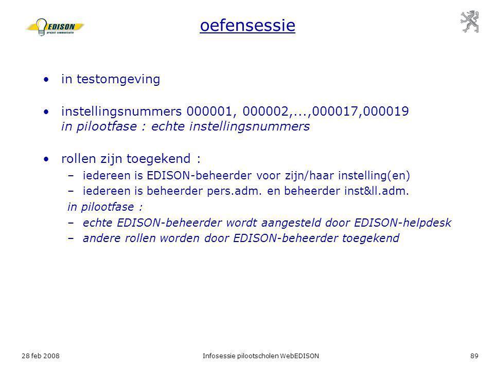 28 feb 2008Infosessie pilootscholen WebEDISON89 oefensessie in testomgeving instellingsnummers 000001, 000002,...,000017,000019 in pilootfase : echte