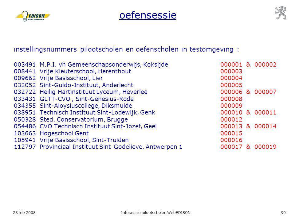 28 feb 2008Infosessie pilootscholen WebEDISON90 oefensessie instellingsnummers pilootscholen en oefenscholen in testomgeving : 003491 M.P.I. vh Gemeen