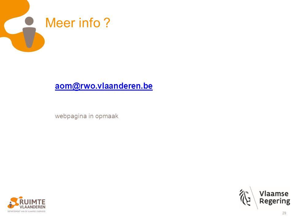 29 Meer info aom@rwo.vlaanderen.be webpagina in opmaak
