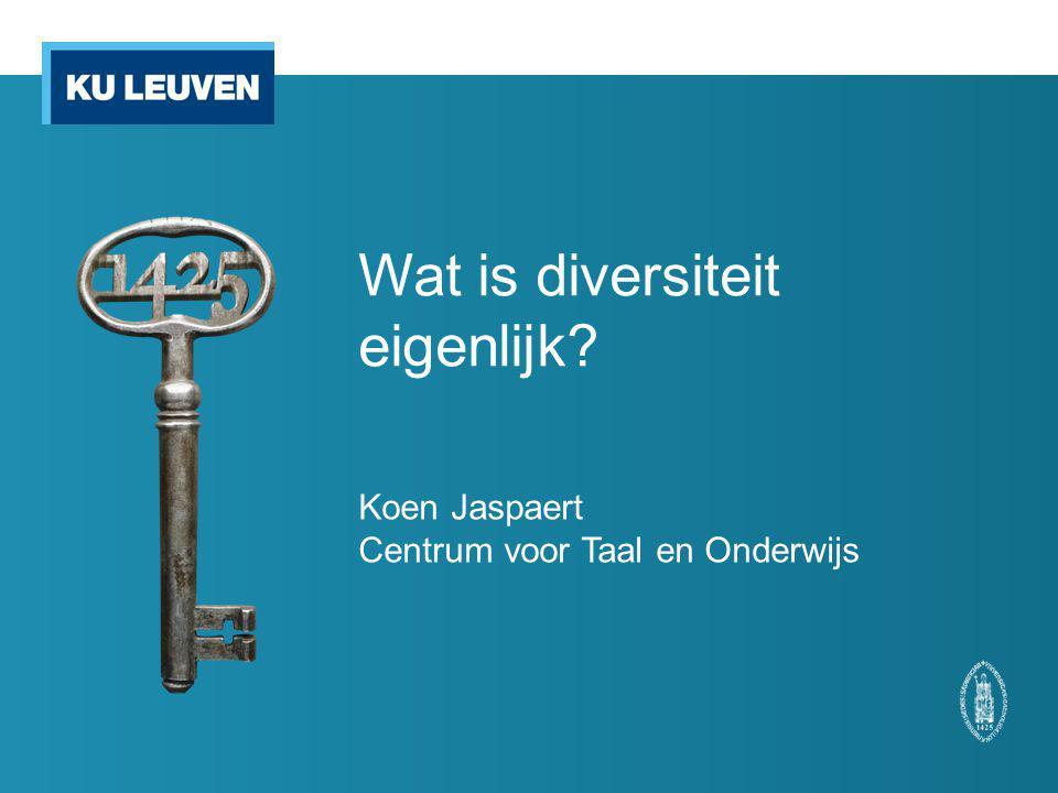 Wat is diversiteit eigenlijk? Koen Jaspaert Centrum voor Taal en Onderwijs