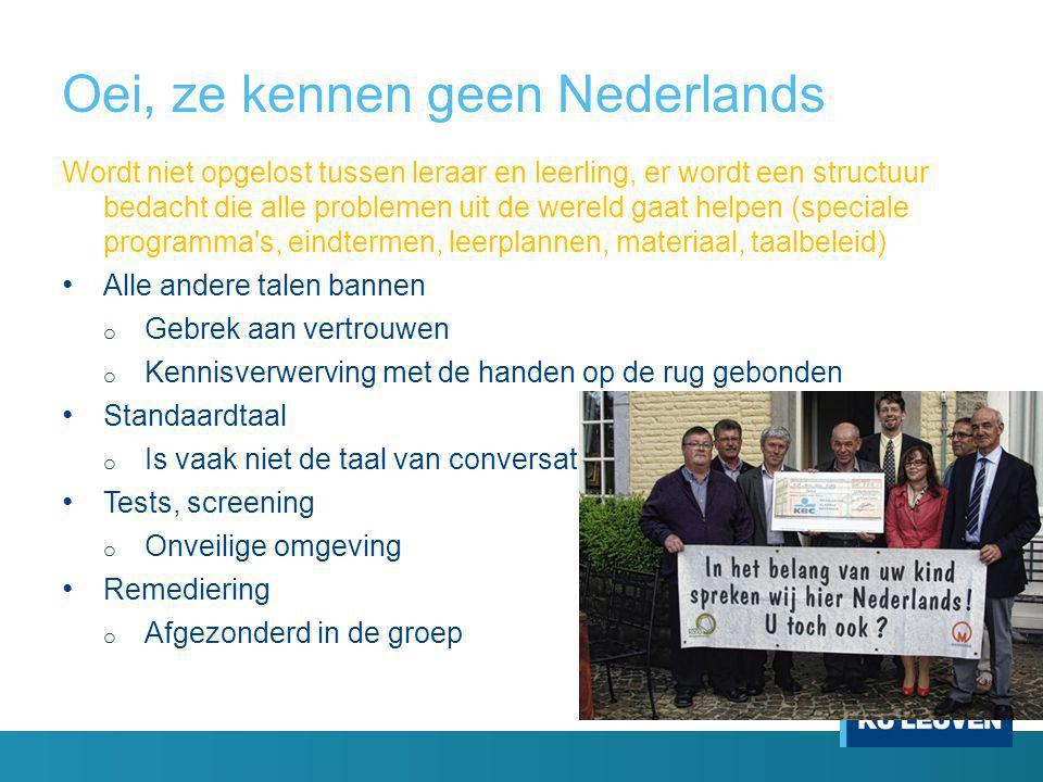 Oei, ze kennen geen Nederlands Wordt niet opgelost tussen leraar en leerling, er wordt een structuur bedacht die alle problemen uit de wereld gaat hel