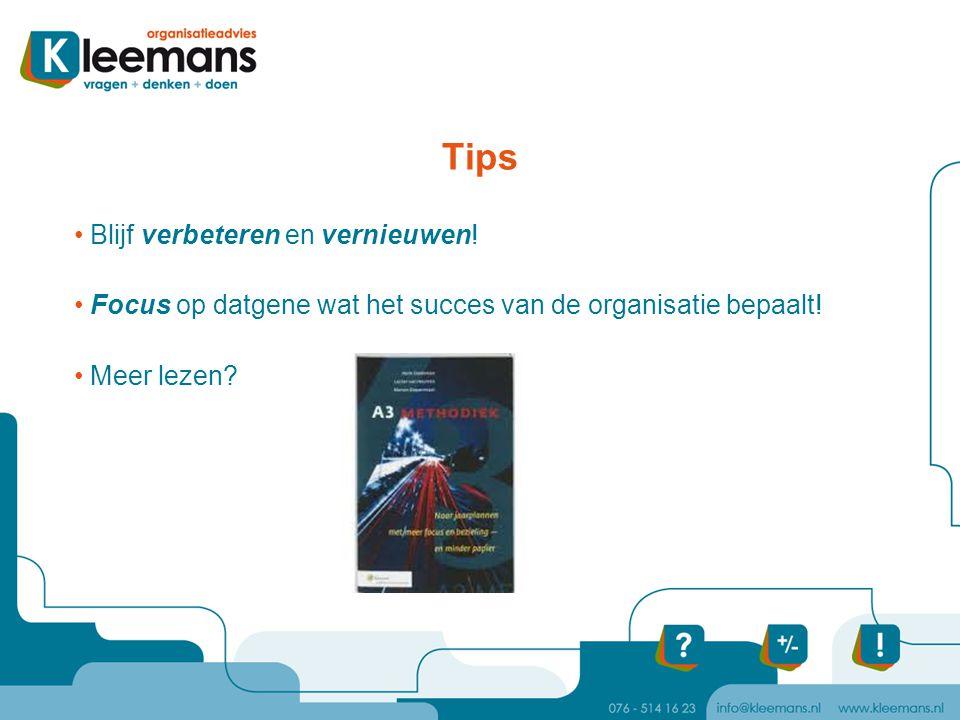 Tips Blijf verbeteren en vernieuwen! Focus op datgene wat het succes van de organisatie bepaalt! Meer lezen?