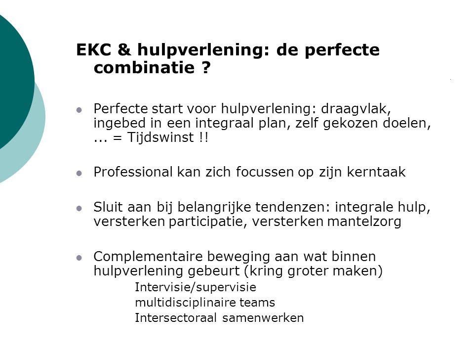 EKC & hulpverlening: de perfecte combinatie ? Perfecte start voor hulpverlening: draagvlak, ingebed in een integraal plan, zelf gekozen doelen,... = T