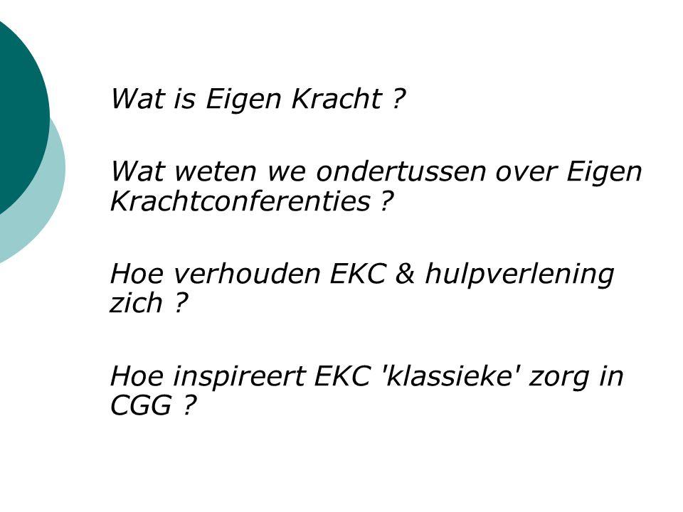  Wat is Eigen Kracht ?  Wat weten we ondertussen over Eigen Krachtconferenties ?  Hoe verhouden EKC & hulpverlening zich ?  Hoe inspireert EKC 'kl