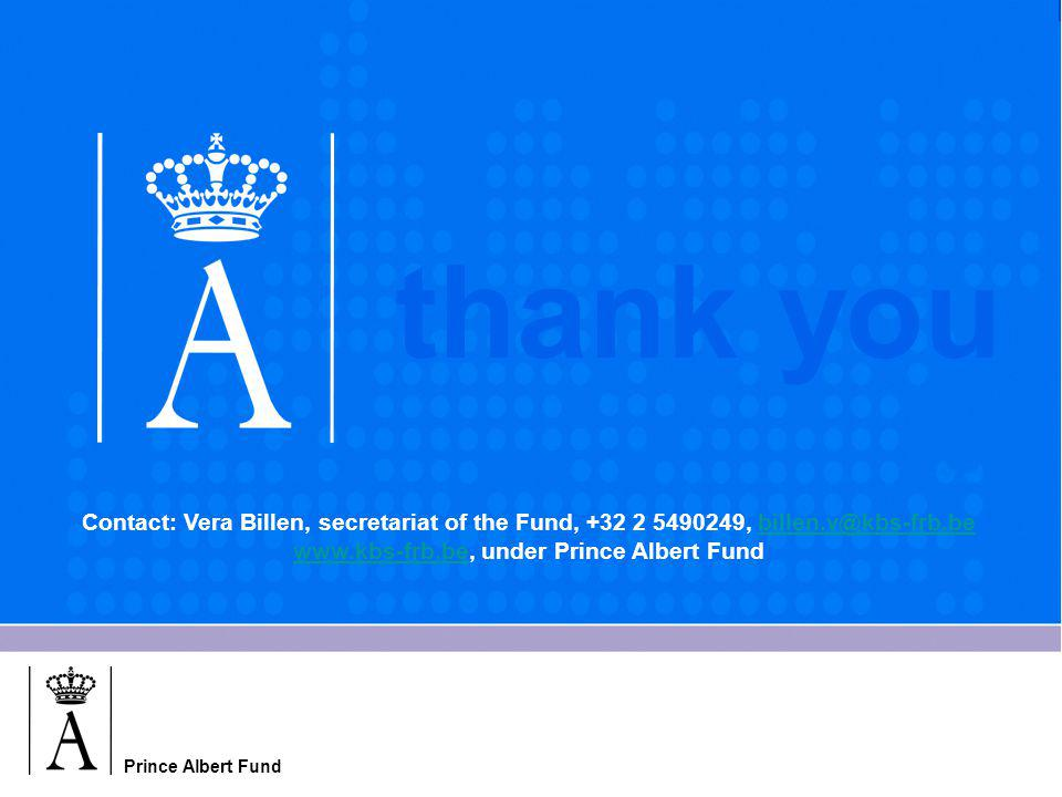 Prince Albert Fund thank you Contact: Vera Billen, secretariat of the Fund, +32 2 5490249, billen.v@kbs-frb.bebillen.v@kbs-frb.be www.kbs-frb.bewww.kb