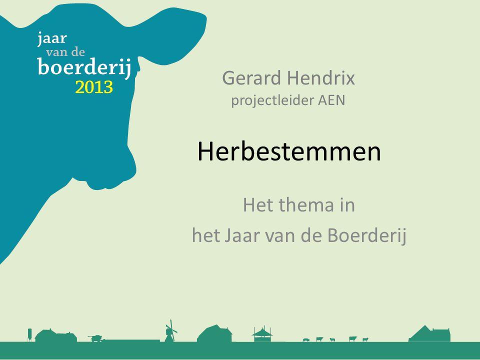 Het thema in het Jaar van de Boerderij Herbestemmen Gerard Hendrix projectleider AEN
