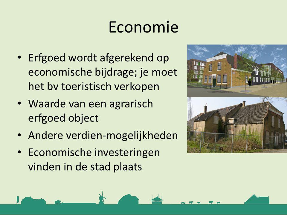 Economie Erfgoed wordt afgerekend op economische bijdrage; je moet het bv toeristisch verkopen Waarde van een agrarisch erfgoed object Andere verdien-