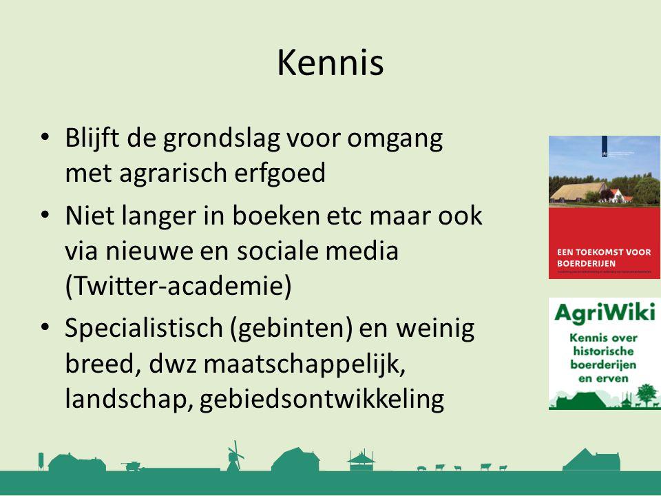 Kennis Blijft de grondslag voor omgang met agrarisch erfgoed Niet langer in boeken etc maar ook via nieuwe en sociale media (Twitter-academie) Special