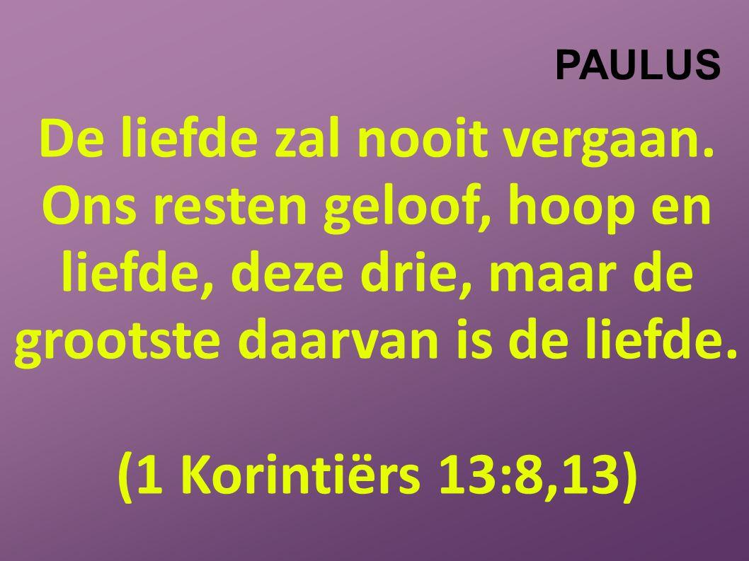 PAULUS De liefde zal nooit vergaan.