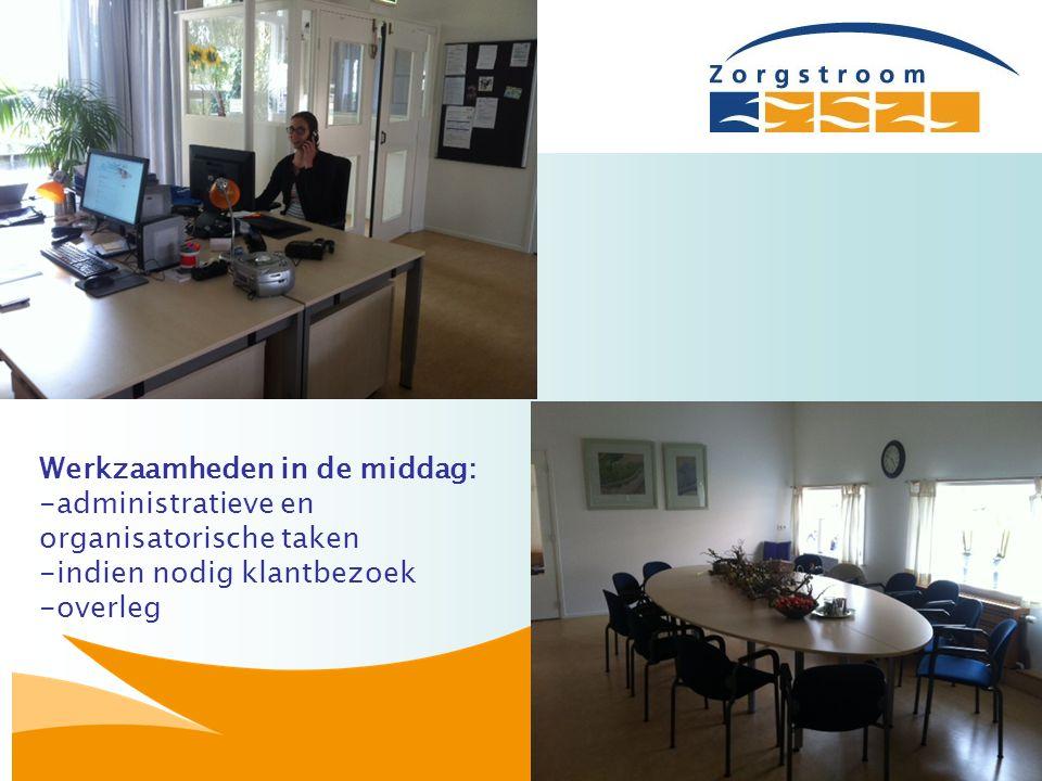 Werkzaamheden in de middag: -administratieve en organisatorische taken -indien nodig klantbezoek -overleg