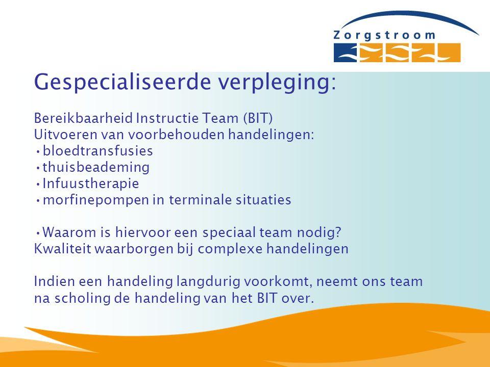 Gespecialiseerde verpleging: Bereikbaarheid Instructie Team (BIT) Uitvoeren van voorbehouden handelingen: bloedtransfusies thuisbeademing Infuustherap