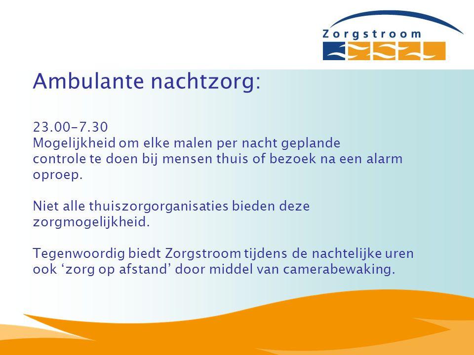 Ambulante nachtzorg: 23.00-7.30 Mogelijkheid om elke malen per nacht geplande controle te doen bij mensen thuis of bezoek na een alarm oproep. Niet al