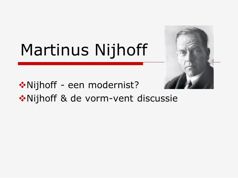 Martinus Nijhoff  Nijhoff - een modernist?  Nijhoff & de vorm-vent discussie