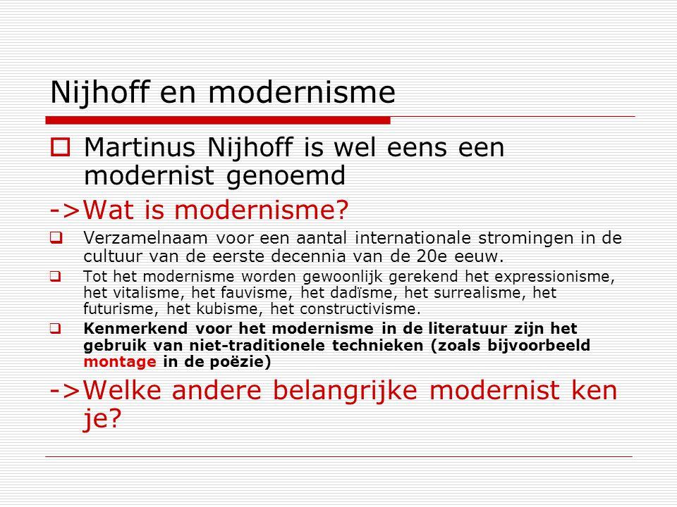 Nijhoff en modernisme  Martinus Nijhoff is wel eens een modernist genoemd ->Wat is modernisme.