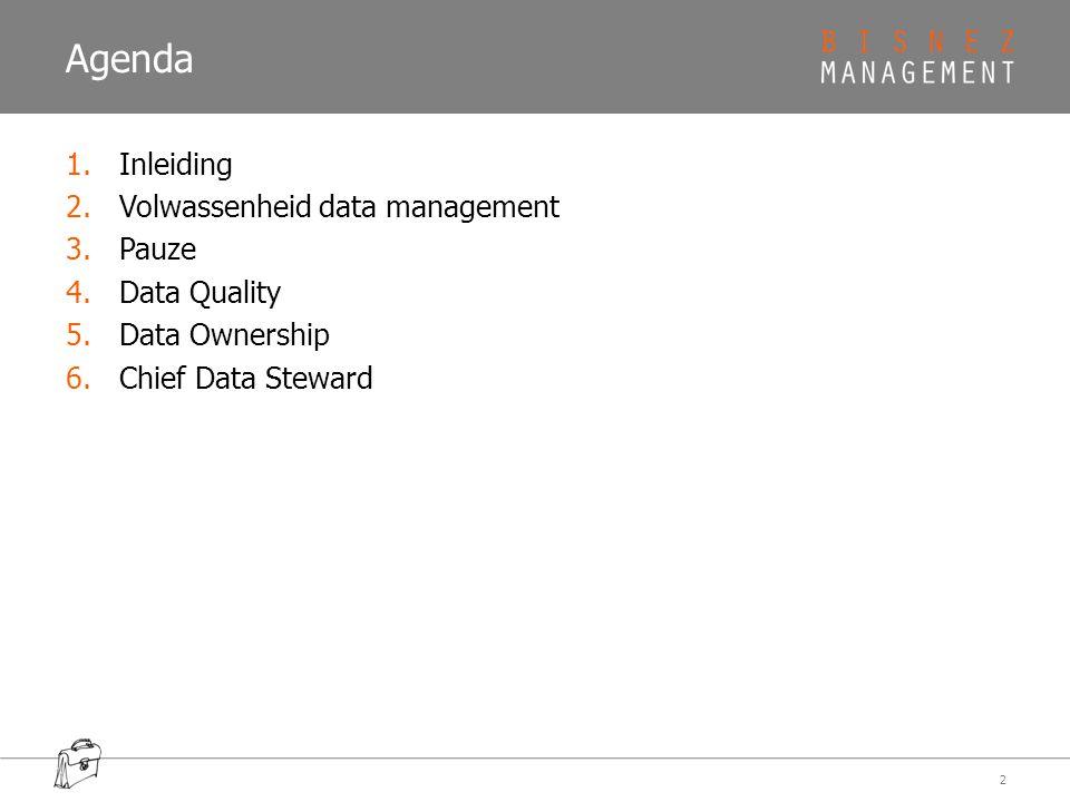 Agenda 1.Inleiding 2.Volwassenheid data management 3.Pauze 4.Data Quality 5.Data Ownership 6.Chief Data Steward 2