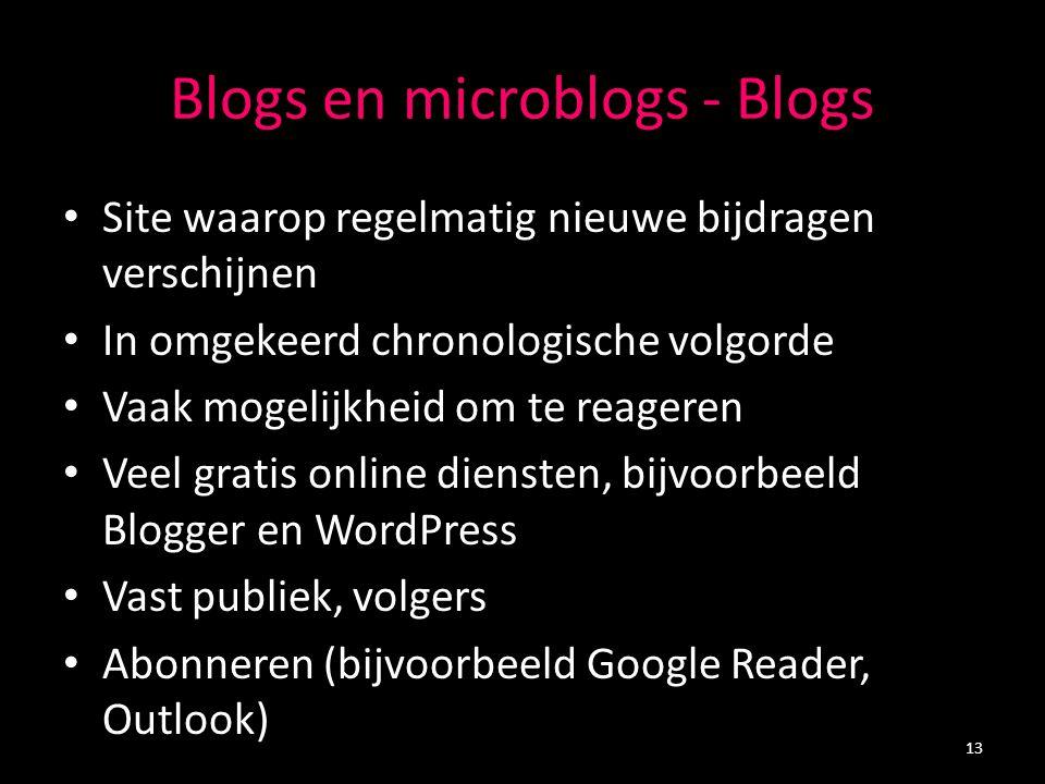 Blogs en microblogs - Blogs Site waarop regelmatig nieuwe bijdragen verschijnen In omgekeerd chronologische volgorde Vaak mogelijkheid om te reageren