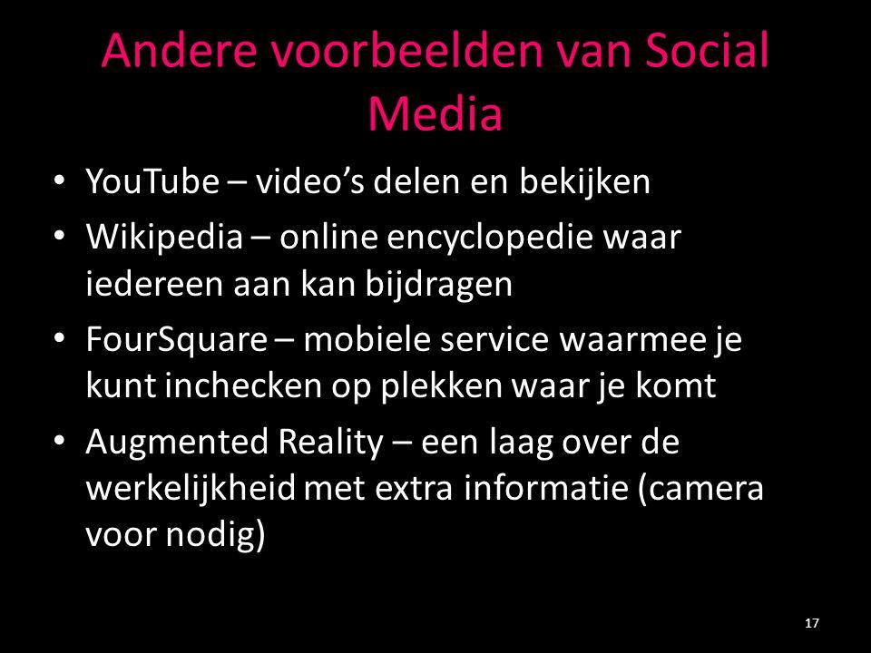 Andere voorbeelden van Social Media YouTube – video's delen en bekijken Wikipedia – online encyclopedie waar iedereen aan kan bijdragen FourSquare – m