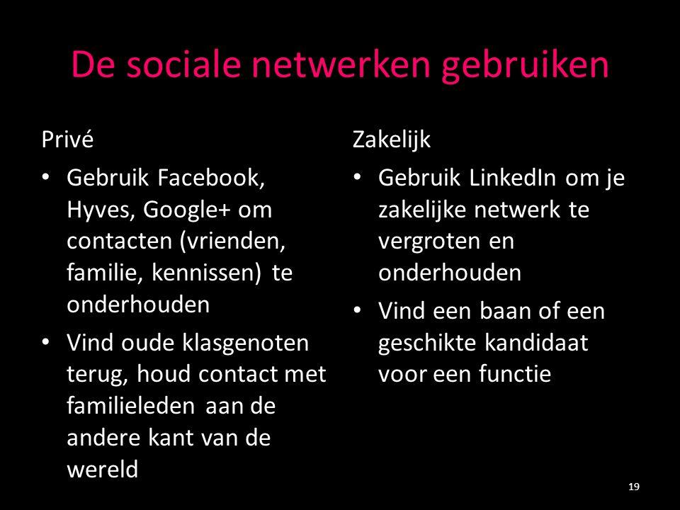 De sociale netwerken gebruiken Privé Gebruik Facebook, Hyves, Google+ om contacten (vrienden, familie, kennissen) te onderhouden Vind oude klasgenoten
