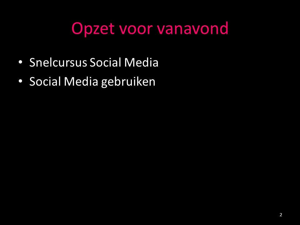 Snelcursus Social Media Social Media = online platformen waar gebruikers de inhoud verzorgen en er op kunnen reageren Sociale netwerken (Facebook, LinkedIn, Hyves, Google+) Blogs en microblogs (Blogs & Twitter) YouTube, Wikipedia, FourSquare, Augmented Reality 3
