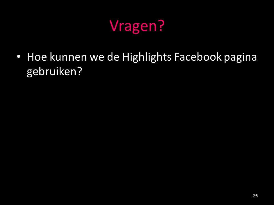 Vragen Hoe kunnen we de Highlights Facebook pagina gebruiken 26