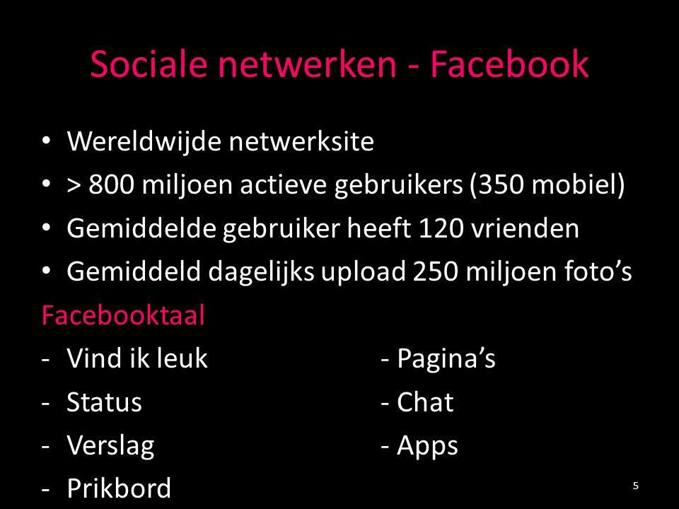 Sociale netwerken - Facebook Wereldwijde netwerksite > 800 miljoen actieve gebruikers (350 mobiel) Gemiddelde gebruiker heeft 120 vrienden Gemiddeld d