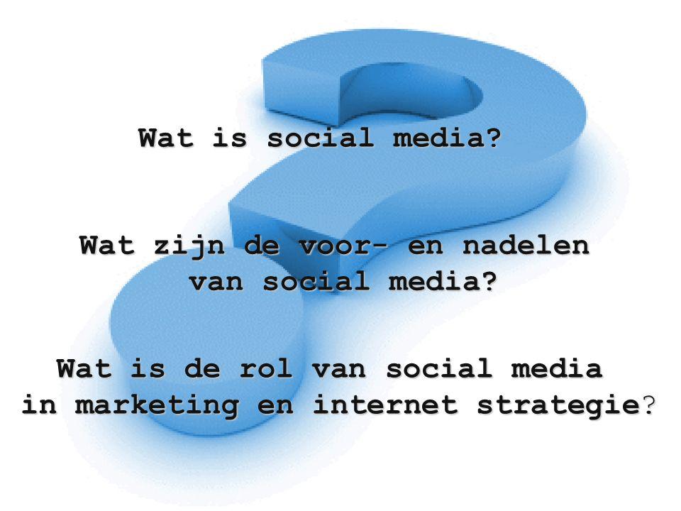 Wat is social media? Wat zijn de voor- en nadelen van social media? Wat is de rol van social media in marketing en internet strategie?