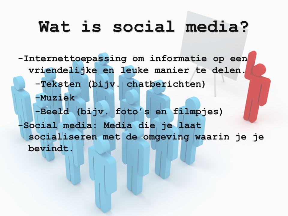 Wat is social media? -Internettoepassing om informatie op een vriendelijke en leuke manier te delen. -Teksten (bijv. chatberichten) -Muziek -Beeld (bi