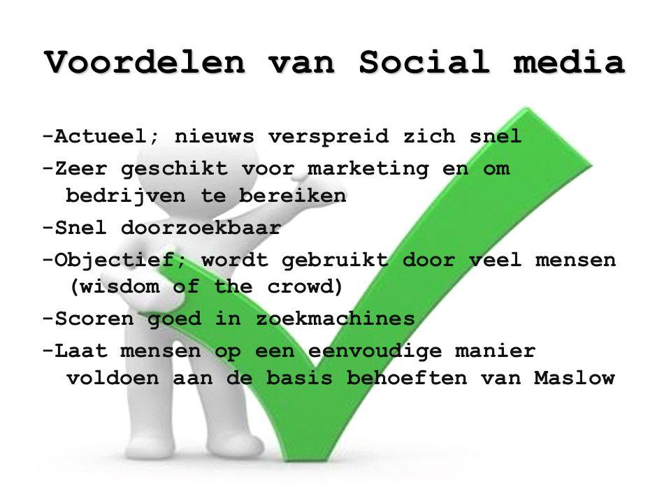 Voordelen van Social media -Actueel; nieuws verspreid zich snel -Zeer geschikt voor marketing en om bedrijven te bereiken -Snel doorzoekbaar -Objectie