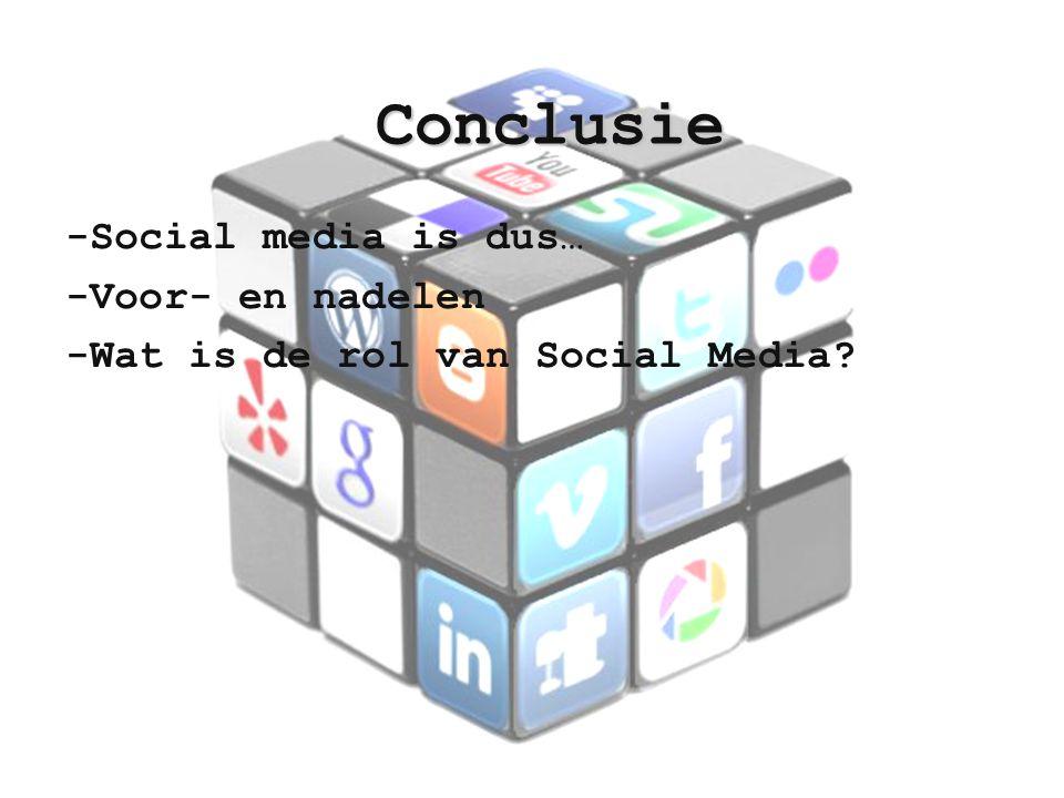 -Social media is dus… -Voor- en nadelen -Wat is de rol van Social Media? Conclusie