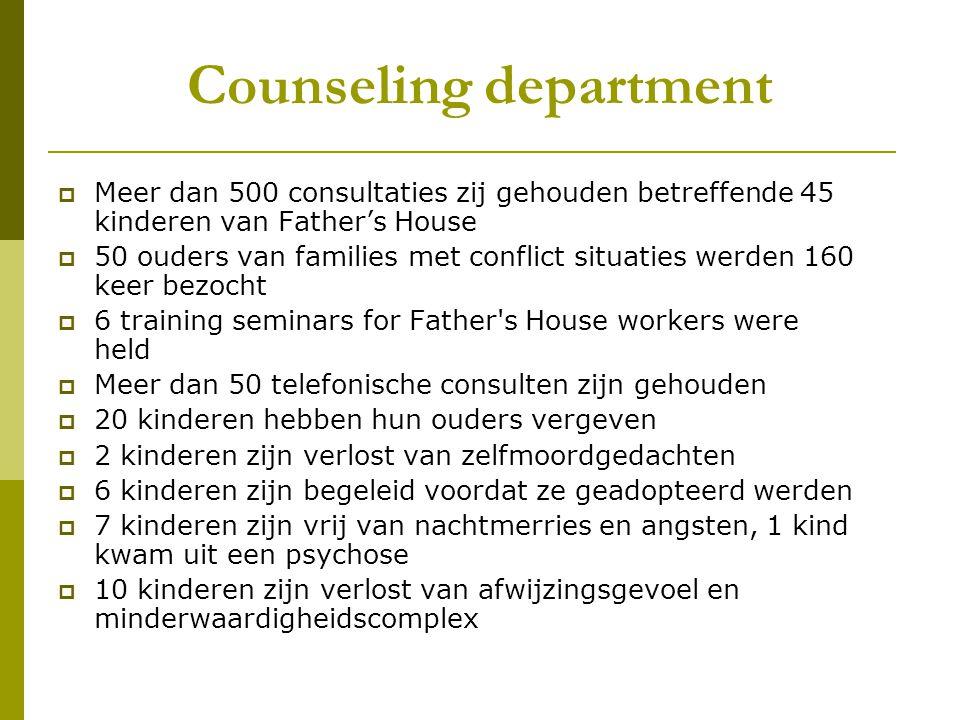 Counseling department  Meer dan 500 consultaties zij gehouden betreffende 45 kinderen van Father's House  50 ouders van families met conflict situat
