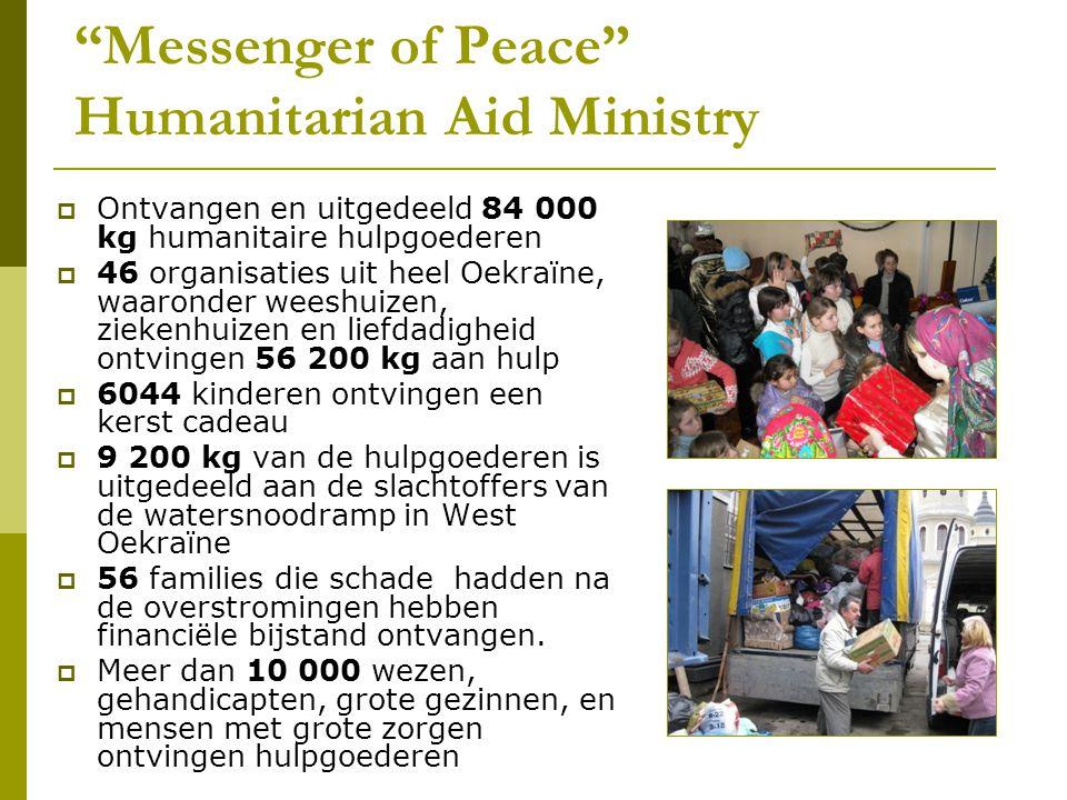 """Messenger of Peace"" Humanitarian Aid Ministry  Ontvangen en uitgedeeld 84 000 kg humanitaire hulpgoederen  46 organisaties uit heel Oekraïne, waaro"