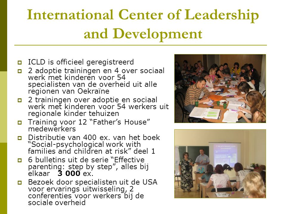 International Center of Leadership and Development  ICLD is officieel geregistreerd  2 adoptie trainingen en 4 over sociaal werk met kinderen voor 5