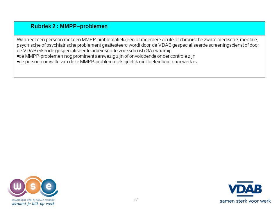 Rubriek 2 : MMPP–problemen Wanneer een persoon met een MMPP-problematiek (één of meerdere acute of chronische zware medische, mentale, psychische of p