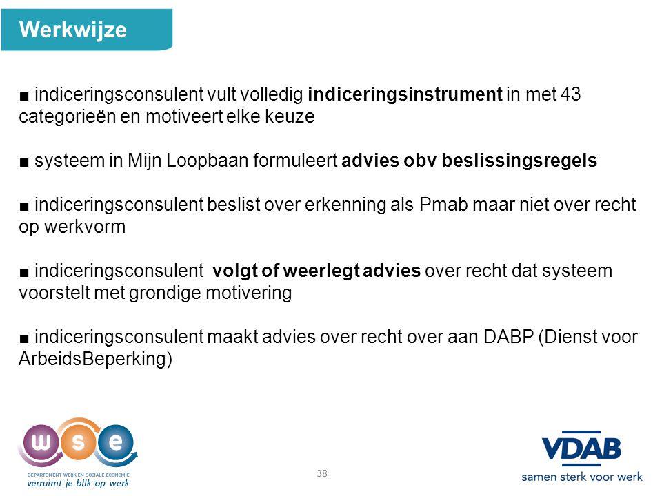 38 Werkwijze ■ indiceringsconsulent vult volledig indiceringsinstrument in met 43 categorieën en motiveert elke keuze ■ systeem in Mijn Loopbaan formu