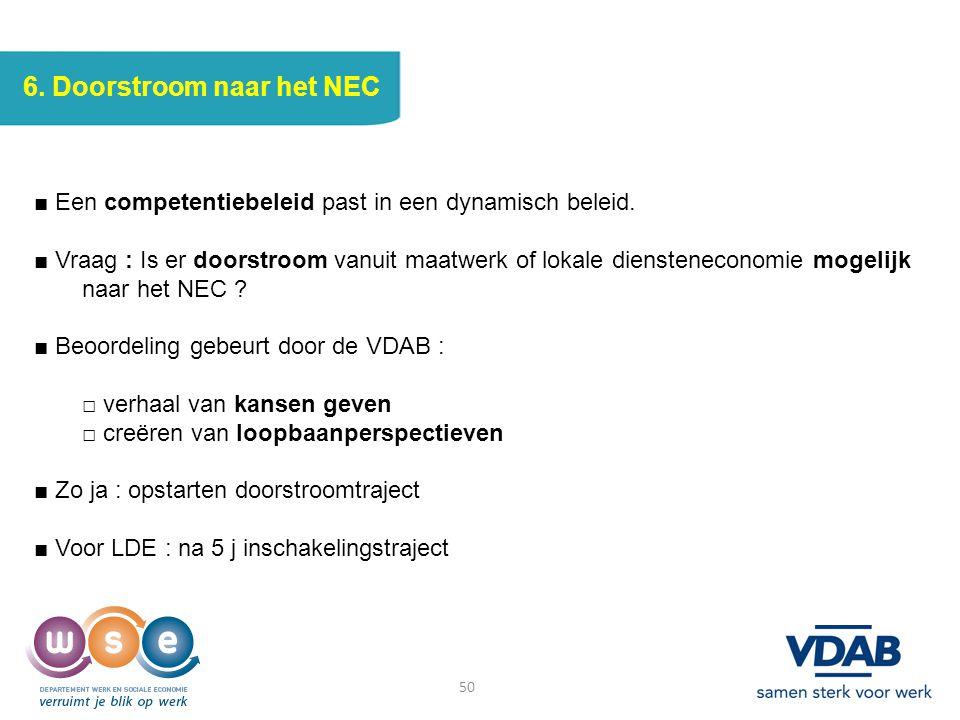 50 6. Doorstroom naar het NEC ■ Een competentiebeleid past in een dynamisch beleid. ■ Vraag : Is er doorstroom vanuit maatwerk of lokale dienstenecono