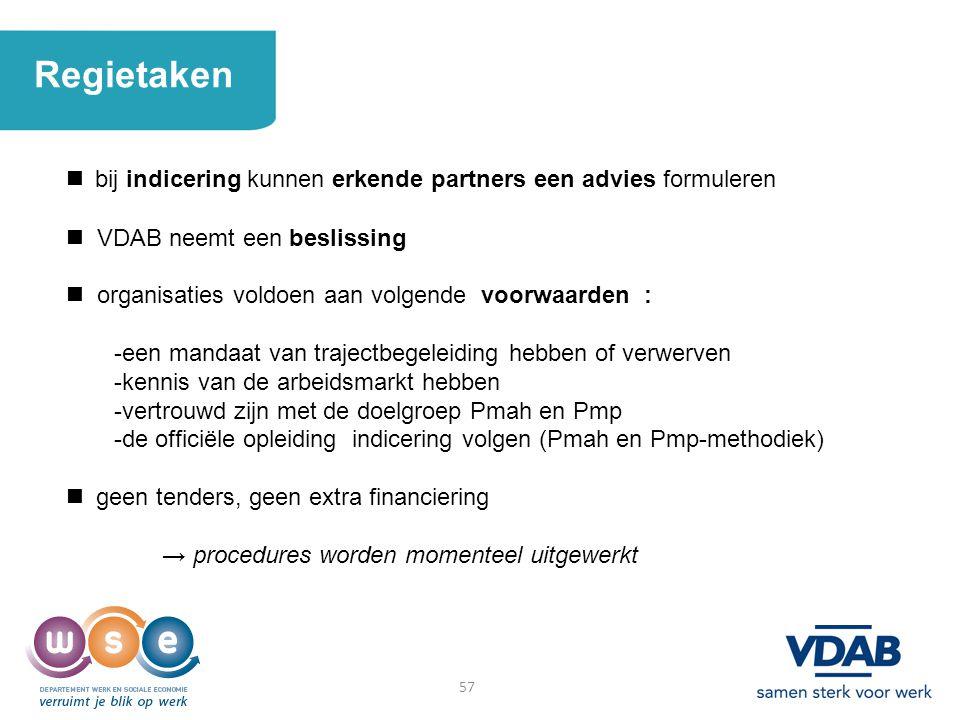 57 Regietaken bij indicering kunnen erkende partners een advies formuleren VDAB neemt een beslissing organisaties voldoen aan volgende voorwaarden : -