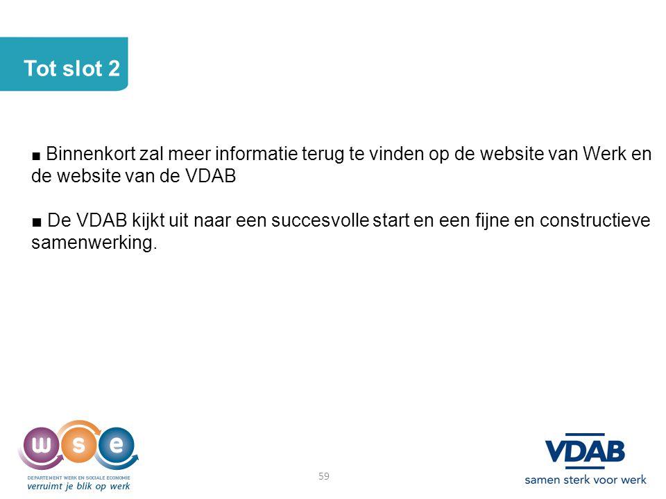 Tot slot 2 ■ Binnenkort zal meer informatie terug te vinden op de website van Werk en de website van de VDAB ■ De VDAB kijkt uit naar een succesvolle