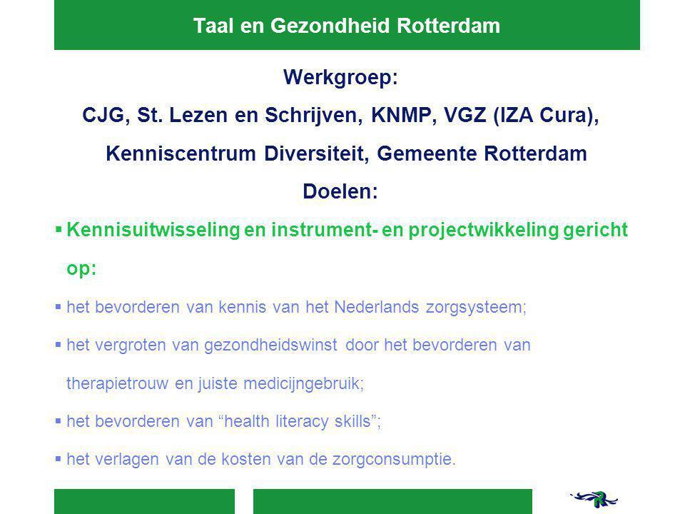 Taal en Gezondheid Rotterdam Werkgroep: CJG, St. Lezen en Schrijven, KNMP, VGZ (IZA Cura), Kenniscentrum Diversiteit, Gemeente Rotterdam Doelen:  Ken