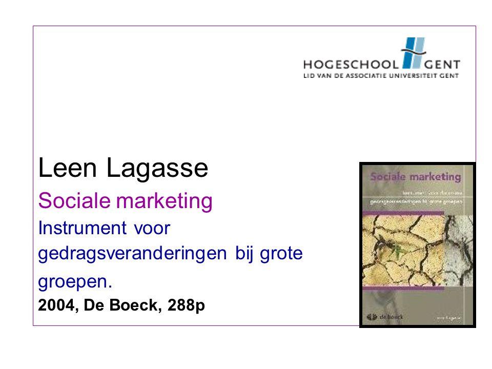 Leen Lagasse Sociale marketing Instrument voor gedragsveranderingen bij grote groepen. 2004, De Boeck, 288p